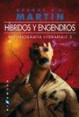 HIBRIDOS Y ENGENDROS   AUTOBIOGRAFIA LITERARIA /2 - GEORGE R R MARTIN